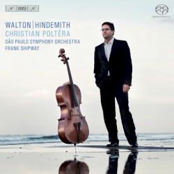 Cello Concertos by Walton ,   Hindemith ;   Christian Poltéra ,   São Paulo Symphony Orchestra ,   Frank Shipway