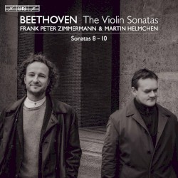 The Violin Sonatas: Sonatas 8-10 by Beethoven ;   Frank Peter Zimmermann ,   Martin Helmchen