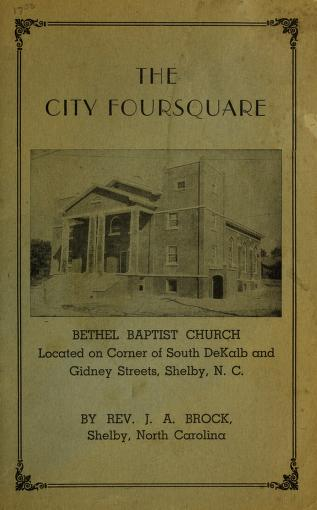 The city foursquare : Bethel Baptist Church ... Shelby, N.C. by J. A. Brock